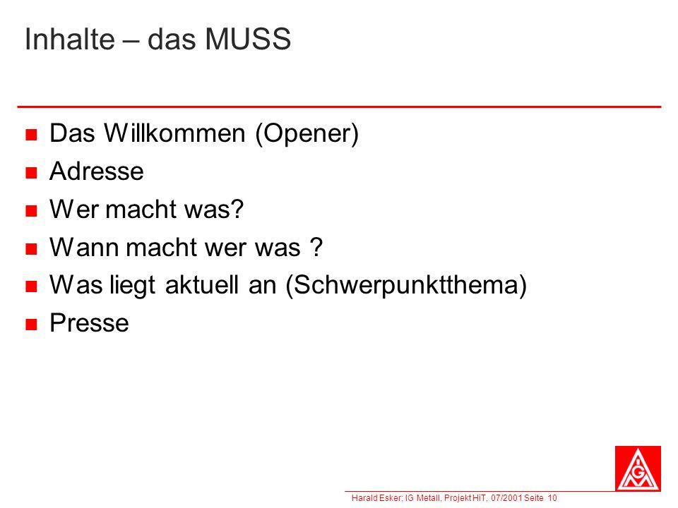 Harald Esker; IG Metall, Projekt HiT, 07/2001 Seite 10 Inhalte – das MUSS Das Willkommen (Opener) Adresse Wer macht was? Wann macht wer was ? Was lieg