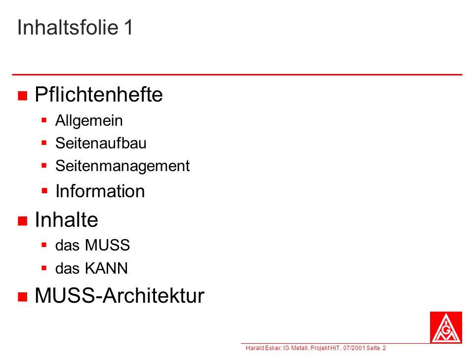 Harald Esker; IG Metall, Projekt HiT, 07/2001 Seite 2 Inhaltsfolie 1 Pflichtenhefte Allgemein Seitenaufbau Seitenmanagement Information Inhalte das MU