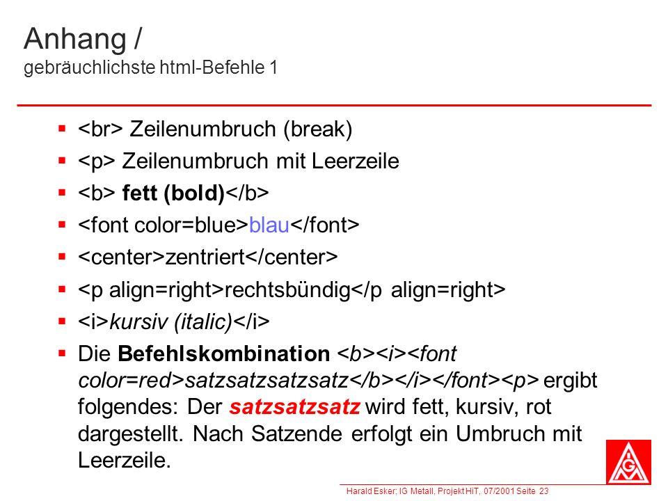 Harald Esker; IG Metall, Projekt HiT, 07/2001 Seite 23 Anhang / gebräuchlichste html-Befehle 1 Zeilenumbruch (break) Zeilenumbruch mit Leerzeile fett