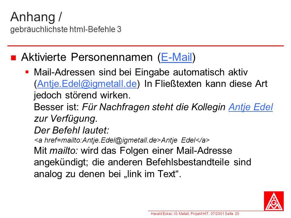 Harald Esker; IG Metall, Projekt HiT, 07/2001 Seite 25 Anhang / gebräuchlichste html-Befehle 3 Aktivierte Personennamen (E-Mail) Mail-Adressen sind be