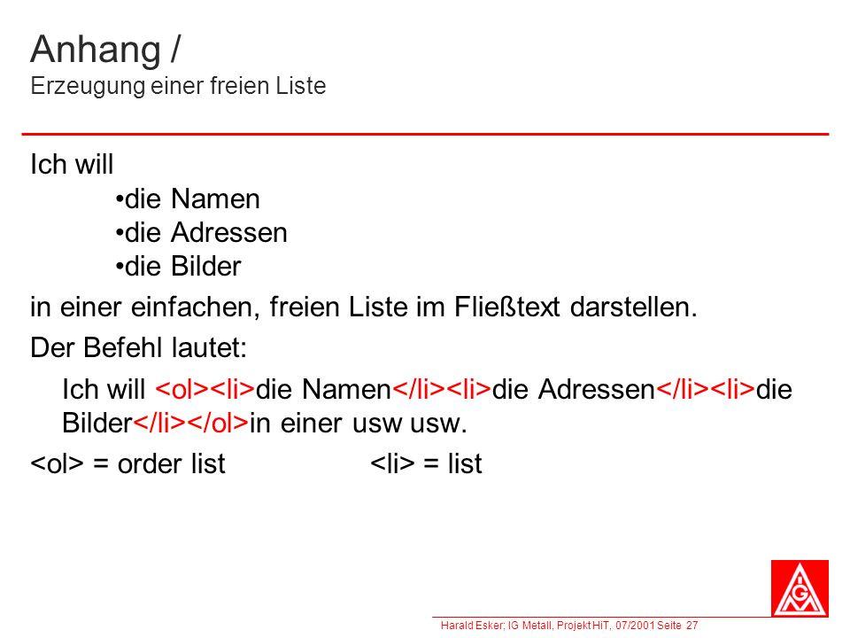Harald Esker; IG Metall, Projekt HiT, 07/2001 Seite 27 Anhang / Erzeugung einer freien Liste Ich will die Namen die Adressen die Bilder in einer einfa