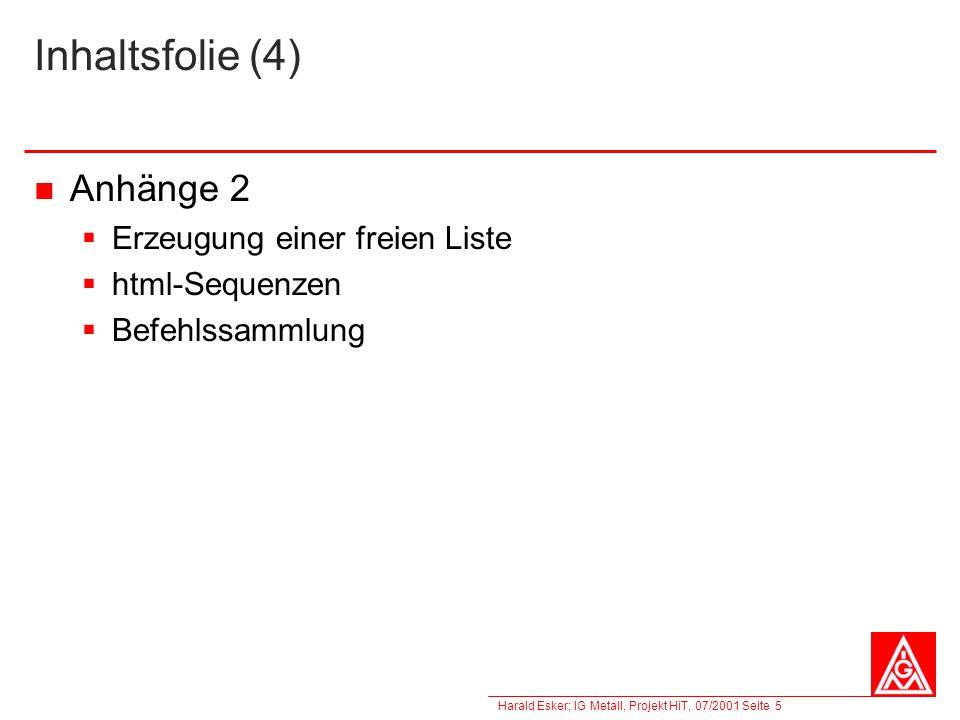 Harald Esker; IG Metall, Projekt HiT, 07/2001 Seite 5 Inhaltsfolie (4) Anhänge 2 Erzeugung einer freien Liste html-Sequenzen Befehlssammlung