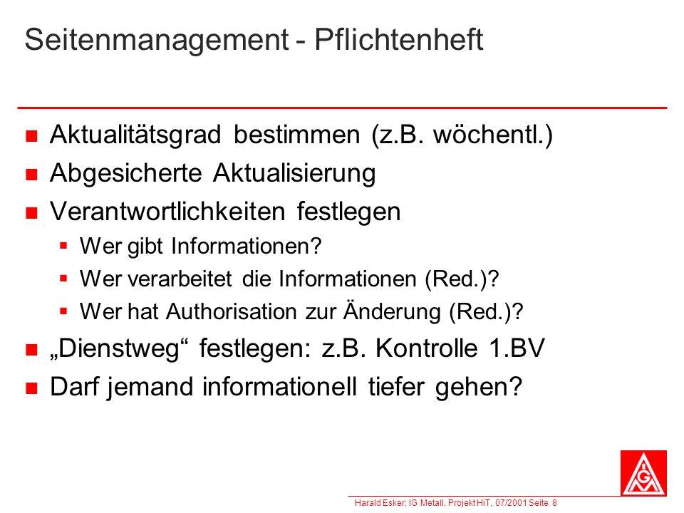 Harald Esker; IG Metall, Projekt HiT, 07/2001 Seite 8 Seitenmanagement - Pflichtenheft Aktualitätsgrad bestimmen (z.B. wöchentl.) Abgesicherte Aktuali