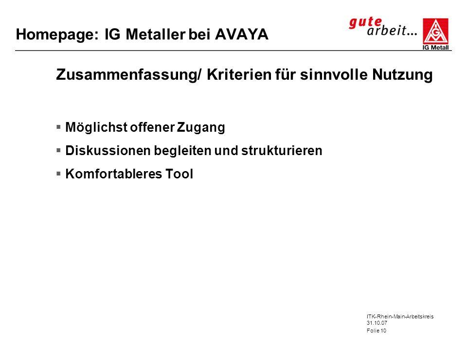 ITK-Rhein-Main-Arbeitskreis 31.10.07 Folie 10 Homepage: IG Metaller bei AVAYA Zusammenfassung/ Kriterien für sinnvolle Nutzung Möglichst offener Zugan