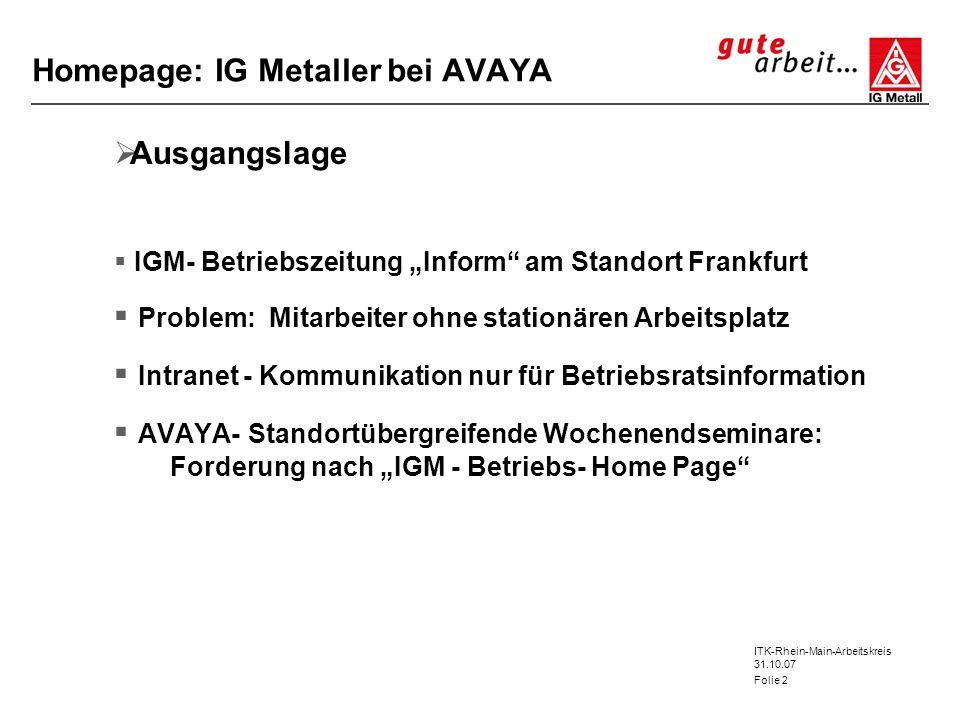 ITK-Rhein-Main-Arbeitskreis 31.10.07 Folie 2 Homepage: IG Metaller bei AVAYA Ausgangslage IGM- Betriebszeitung Inform am Standort Frankfurt Problem: M