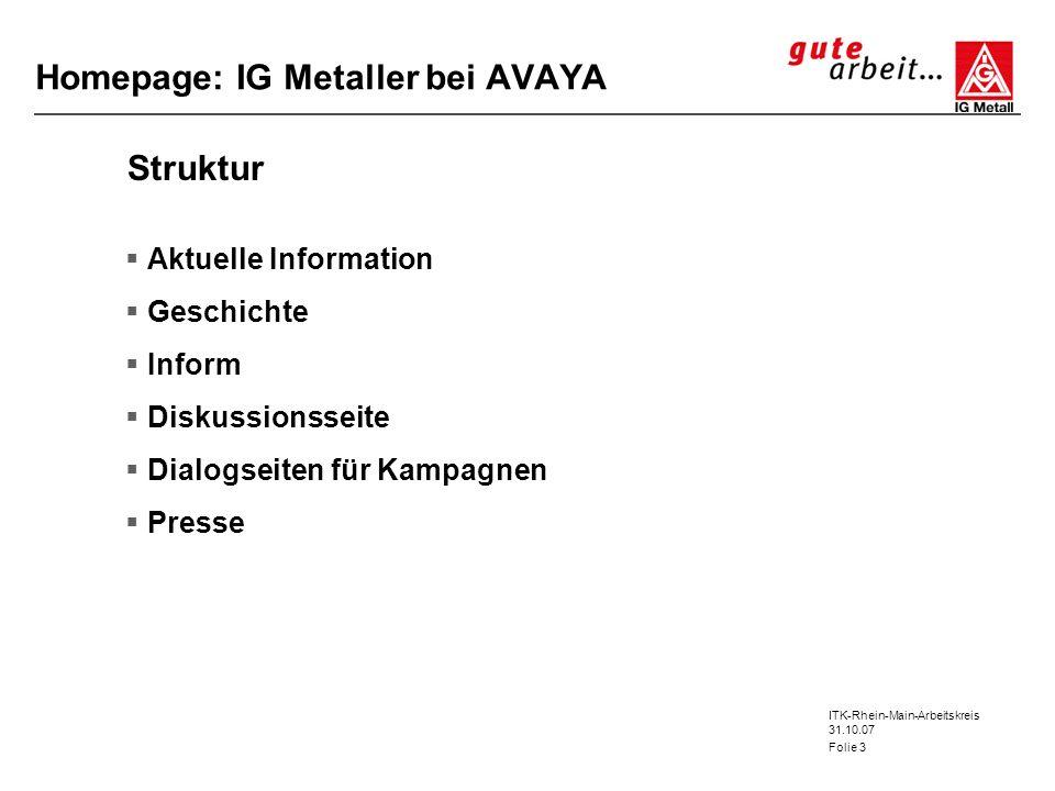ITK-Rhein-Main-Arbeitskreis 31.10.07 Folie 3 Homepage: IG Metaller bei AVAYA Struktur Aktuelle Information Geschichte Inform Diskussionsseite Dialogse