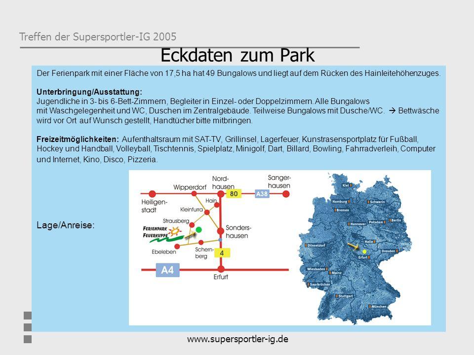 Treffen der Supersportler-IG 2005 www.supersportler-ig.de Eckdaten zum Park Der Ferienpark mit einer Fläche von 17,5 ha hat 49 Bungalows und liegt auf