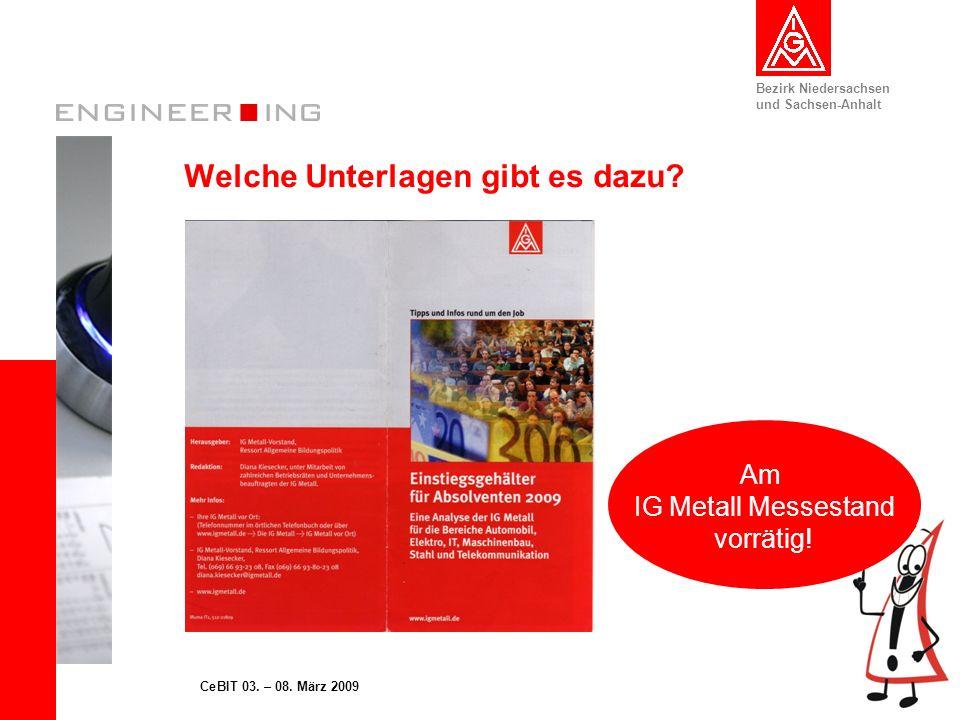 Bezirk Niedersachsen und Sachsen-Anhalt 13CeBIT 03. – 08. März 2009 Welche Unterlagen gibt es dazu? Am IG Metall Messestand vorrätig!