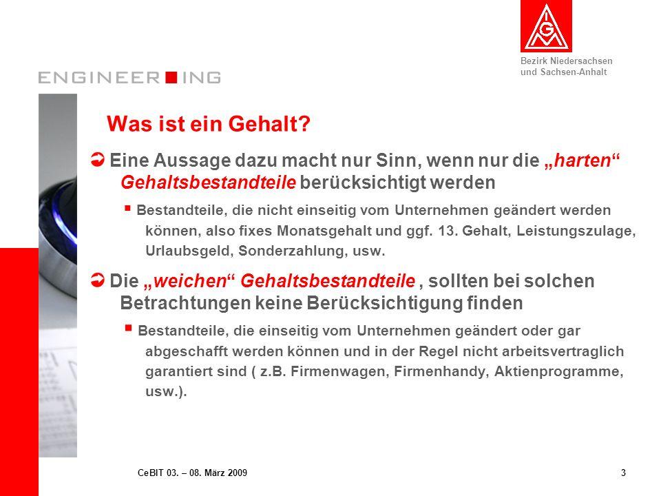 Bezirk Niedersachsen und Sachsen-Anhalt 3CeBIT 03. – 08. März 2009 Was ist ein Gehalt? Eine Aussage dazu macht nur Sinn, wenn nur die harten Gehaltsbe