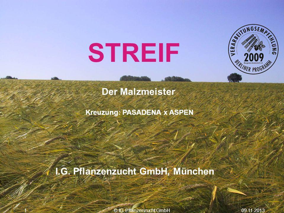 09.11.2013© IG Pflanzenzucht GmbH1 STREIF Kreuzung: PASADENA x ASPEN I.G. Pflanzenzucht GmbH, München Der Malzmeister