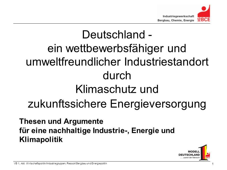 VB 1, Abt. Wirtschaftspolitik/Industriegruppen, Ressort Bergbau und Energiepolitik 1 Deutschland - ein wettbewerbsfähiger und umweltfreundlicher Indus