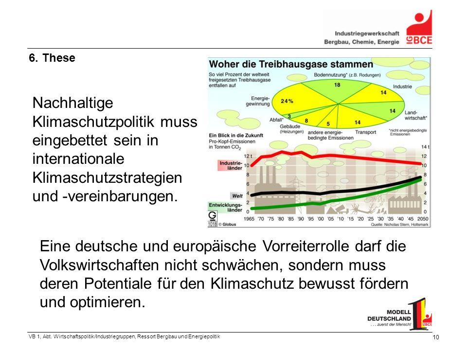 VB 1, Abt. Wirtschaftspolitik/Industriegruppen, Ressort Bergbau und Energiepolitik 10 6. These Nachhaltige Klimaschutzpolitik muss eingebettet sein in