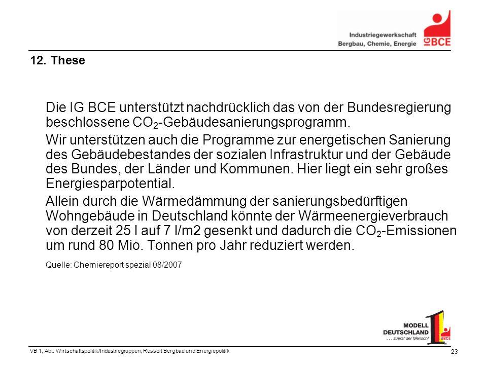 VB 1, Abt. Wirtschaftspolitik/Industriegruppen, Ressort Bergbau und Energiepolitik 23 Die IG BCE unterstützt nachdrücklich das von der Bundesregierung