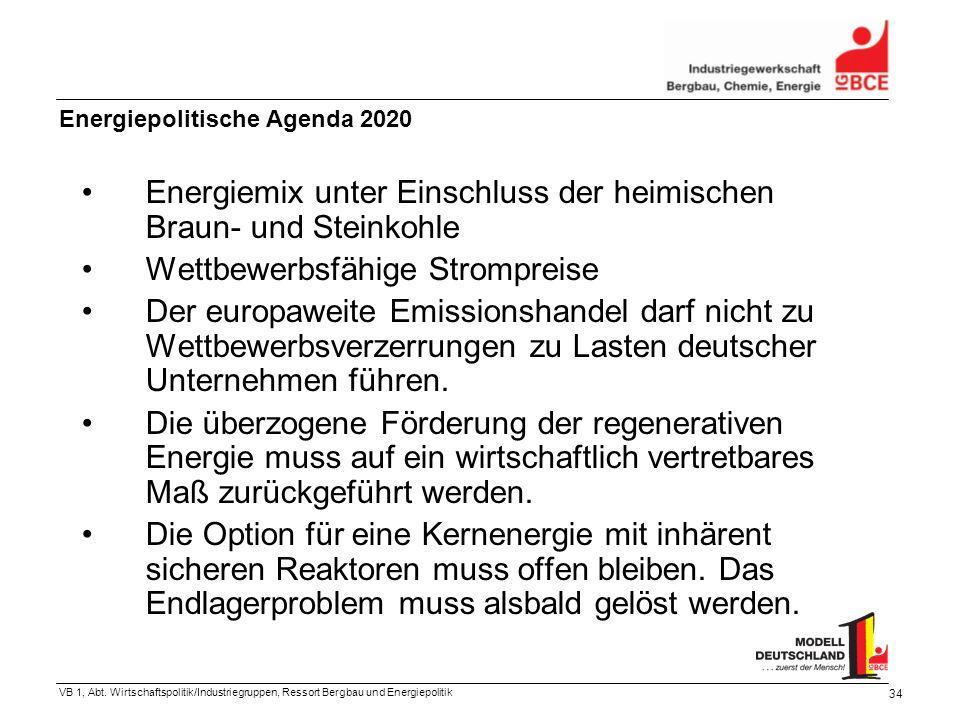 VB 1, Abt. Wirtschaftspolitik/Industriegruppen, Ressort Bergbau und Energiepolitik 34 Energiepolitische Agenda 2020 Energiemix unter Einschluss der he