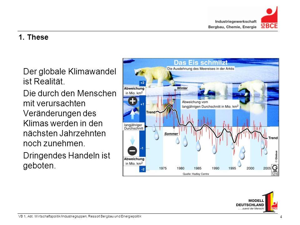 VB 1, Abt. Wirtschaftspolitik/Industriegruppen, Ressort Bergbau und Energiepolitik 4 1. These Der globale Klimawandel ist Realität. Die durch den Mens