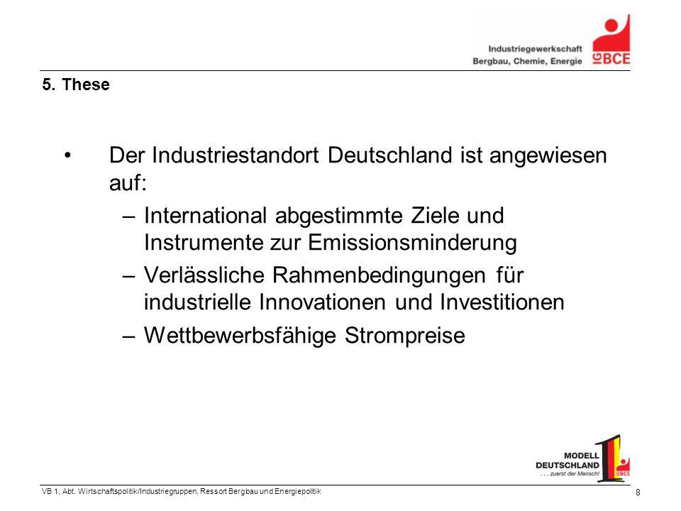 VB 1, Abt. Wirtschaftspolitik/Industriegruppen, Ressort Bergbau und Energiepolitik 8 Der Industriestandort Deutschland ist angewiesen auf: – Internati