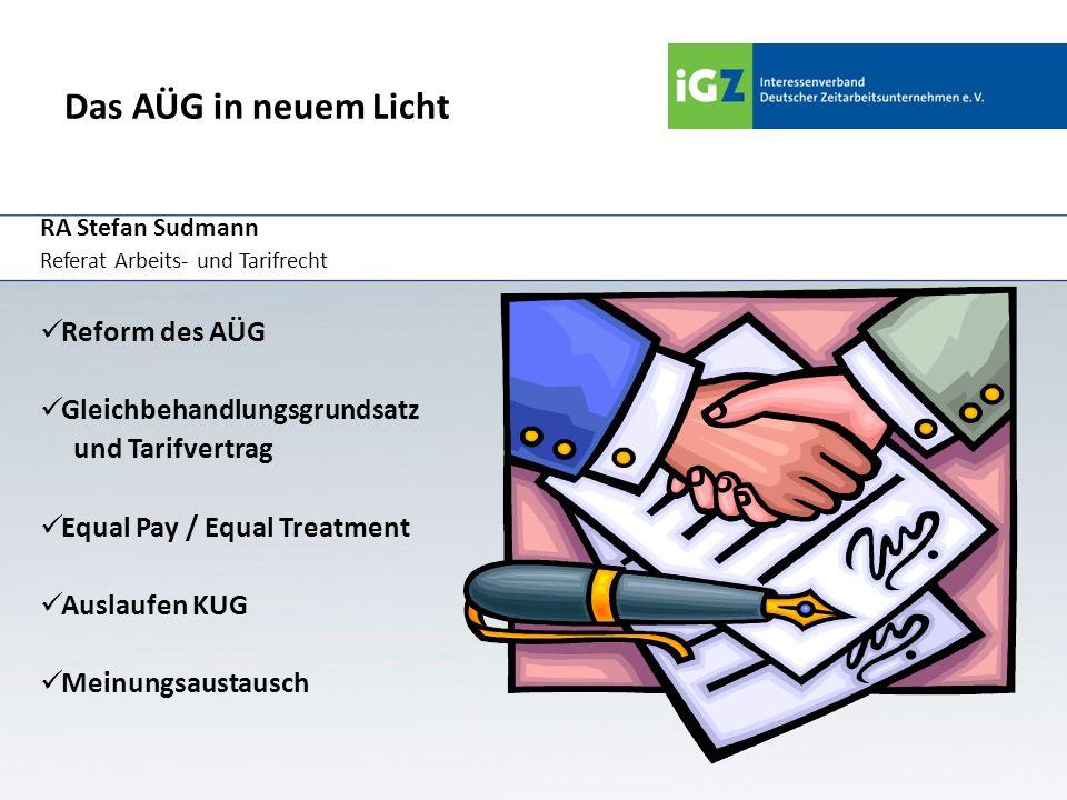 Das AÜG in neuem Licht RA Stefan Sudmann Referat Arbeits- und Tarifrecht Reform des AÜG Gleichbehandlungsgrundsatz und Tarifvertrag Equal Pay / Equal