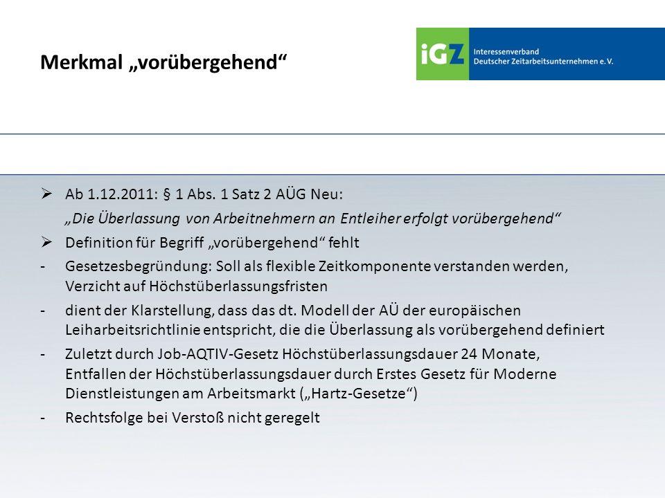Merkmal vorübergehend Ab 1.12.2011: § 1 Abs. 1 Satz 2 AÜG Neu: Die Überlassung von Arbeitnehmern an Entleiher erfolgt vorübergehend Definition für Beg