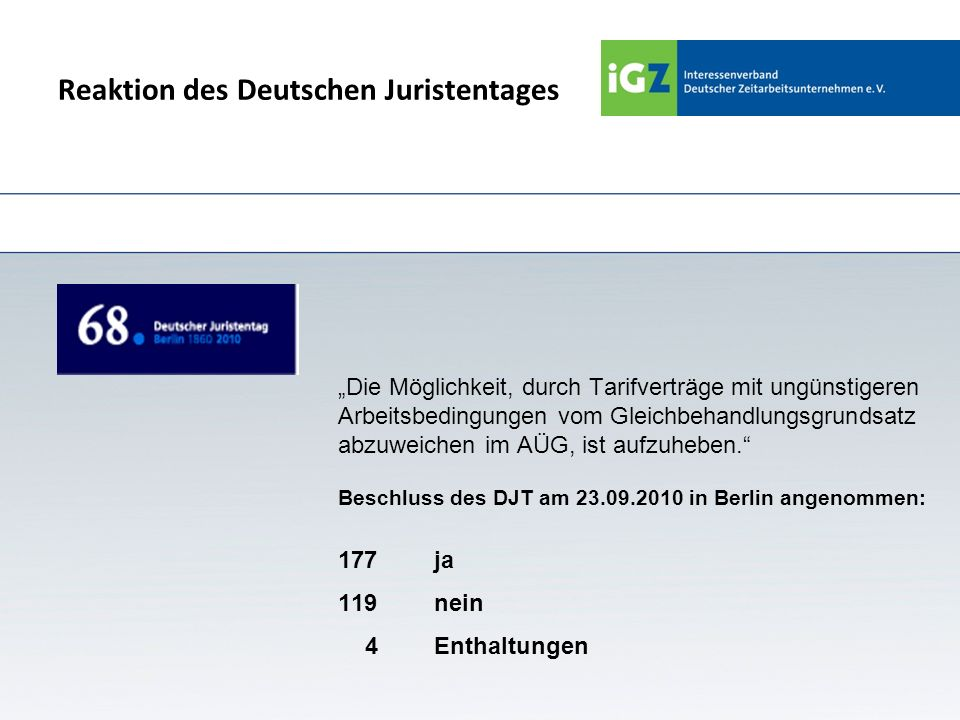 Reaktion des Deutschen Juristentages Die Möglichkeit, durch Tarifverträge mit ungünstigeren Arbeitsbedingungen vom Gleichbehandlungsgrundsatz abzuweic