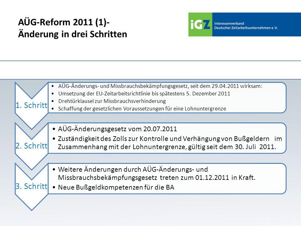 AÜG-Reform 2011 (1)- Änderung in drei Schritten 1. Schritt AÜG-Änderungs- und Missbrauchsbekämpfungsgesetz, seit dem 29.04.2011 wirksam: Umsetzung der
