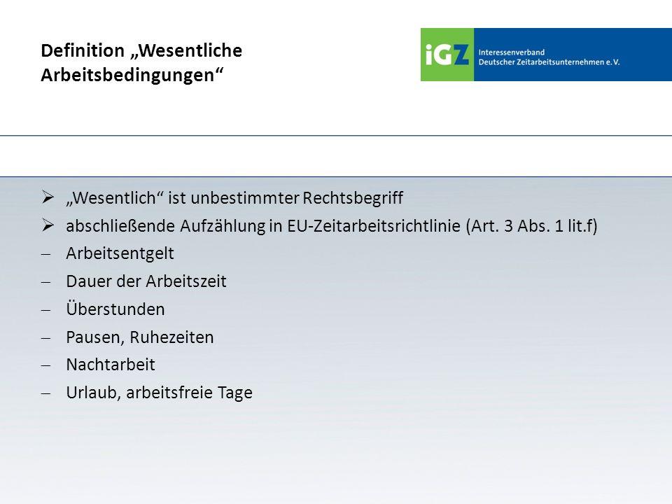 Definition Wesentliche Arbeitsbedingungen Wesentlich ist unbestimmter Rechtsbegriff abschließende Aufzählung in EU-Zeitarbeitsrichtlinie (Art. 3 Abs.