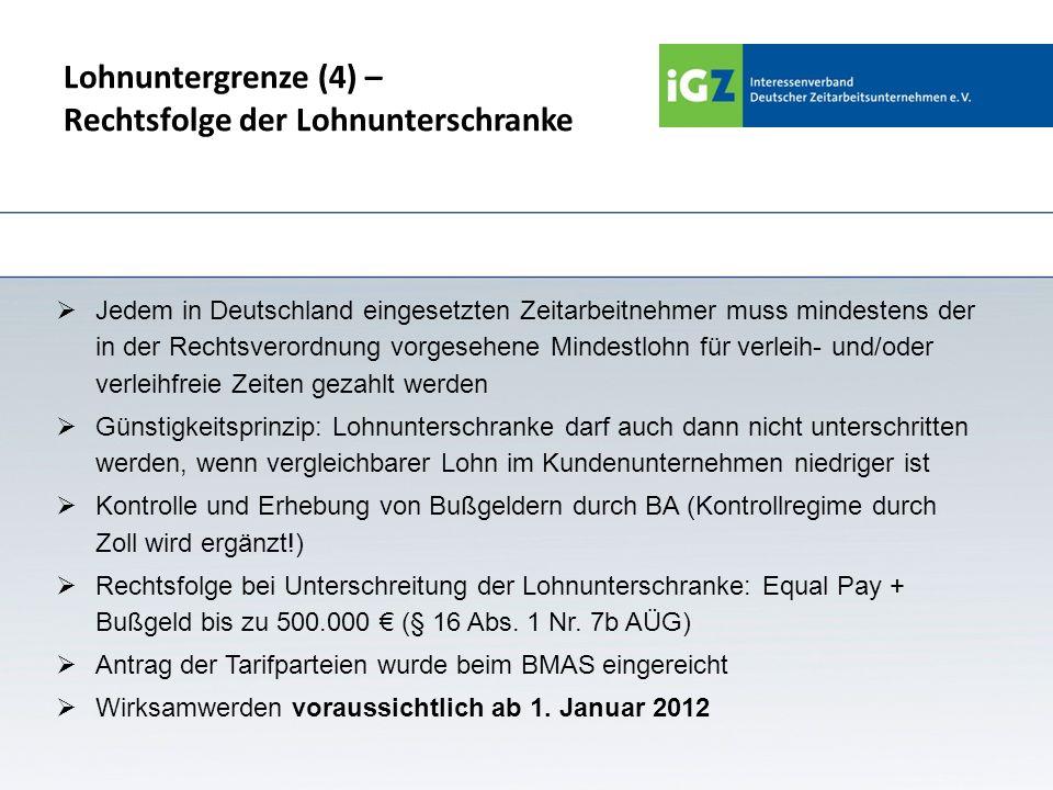 Lohnuntergrenze (4) – Rechtsfolge der Lohnunterschranke Jedem in Deutschland eingesetzten Zeitarbeitnehmer muss mindestens der in der Rechtsverordnung