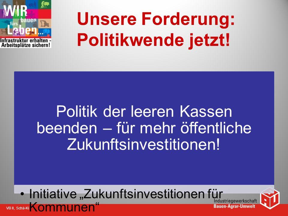 VB II, Schä-Ki Unsere Forderung: Politikwende jetzt! Politik der leeren Kassen beenden – für mehr öffentliche Zukunftsinvestitionen! Initiative Zukunf