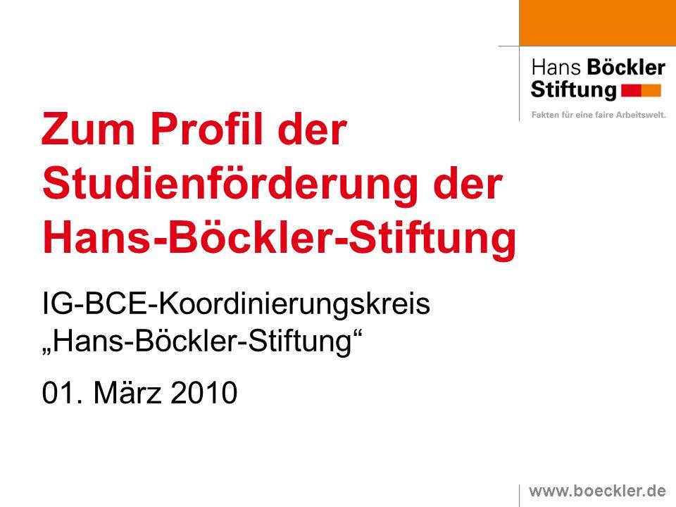 www.boeckler.de Zum Profil der Studienförderung der Hans-Böckler-Stiftung IG-BCE-Koordinierungskreis Hans-Böckler-Stiftung 01. März 2010