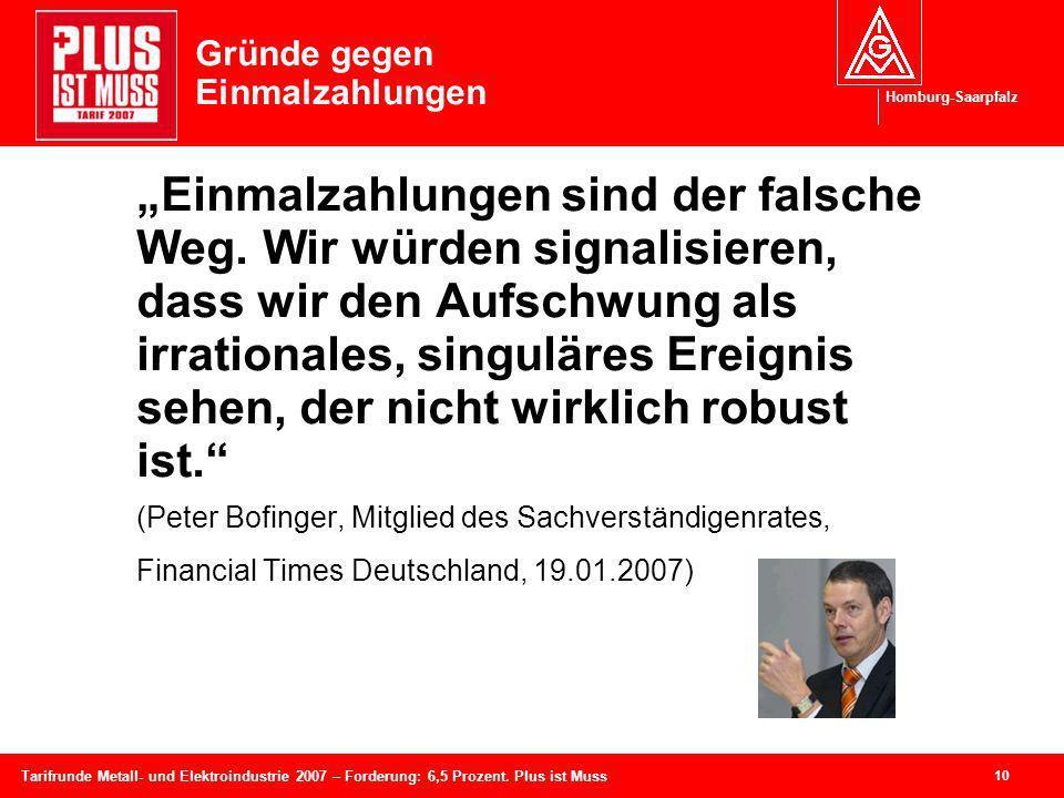 Homburg-Saarpfalz 10 Tarifrunde Metall- und Elektroindustrie 2007 – Forderung: 6,5 Prozent. Plus ist Muss Gründe gegen Einmalzahlungen Einmalzahlungen