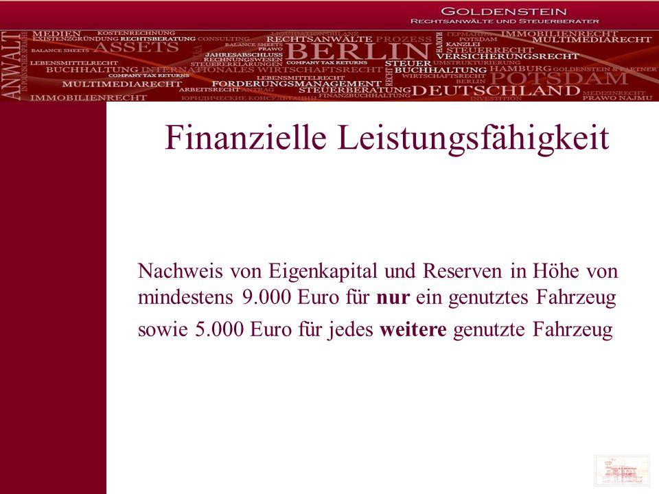 Finanzielle Leistungsfähigkeit Nachweis von Eigenkapital und Reserven in Höhe von mindestens 9.000 Euro für nur ein genutztes Fahrzeug sowie 5.000 Eur