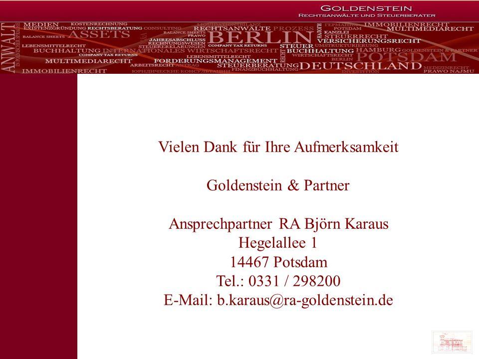 Vielen Dank für Ihre Aufmerksamkeit Goldenstein & Partner Ansprechpartner RA Björn Karaus Hegelallee 1 14467 Potsdam Tel.: 0331 / 298200 E-Mail: b.kar