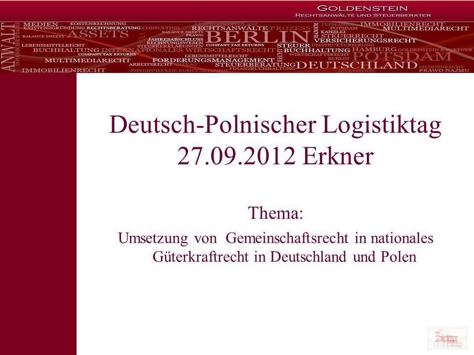 Deutsch-Polnischer Logistiktag 27.09.2012 Erkner Thema: Umsetzung von Gemeinschaftsrecht in nationales Güterkraftrecht in Deutschland und Polen
