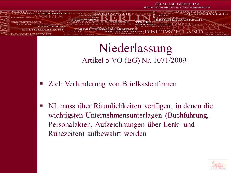 Niederlassung Artikel 5 VO (EG) Nr. 1071/2009 Ziel: Verhinderung von Briefkastenfirmen NL muss über Räumlichkeiten verfügen, in denen die wichtigsten