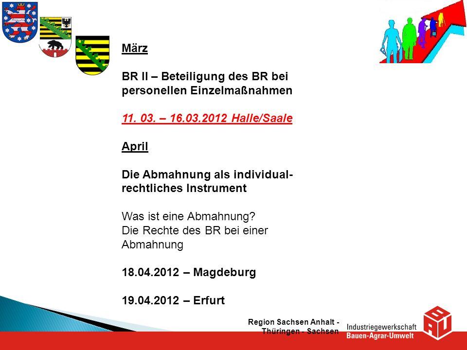 Region Sachsen Anhalt - Thüringen - Sachsen März BR II – Beteiligung des BR bei personellen Einzelmaßnahmen 11. 03. – 16.03.2012 Halle/Saale April Die