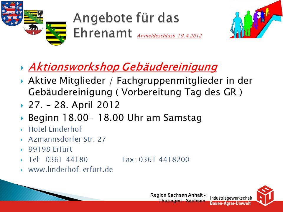 Aktionsworkshop Gebäudereinigung Aktive Mitglieder / Fachgruppenmitglieder in der Gebäudereinigung ( Vorbereitung Tag des GR ) 27. – 28. April 2012 Be