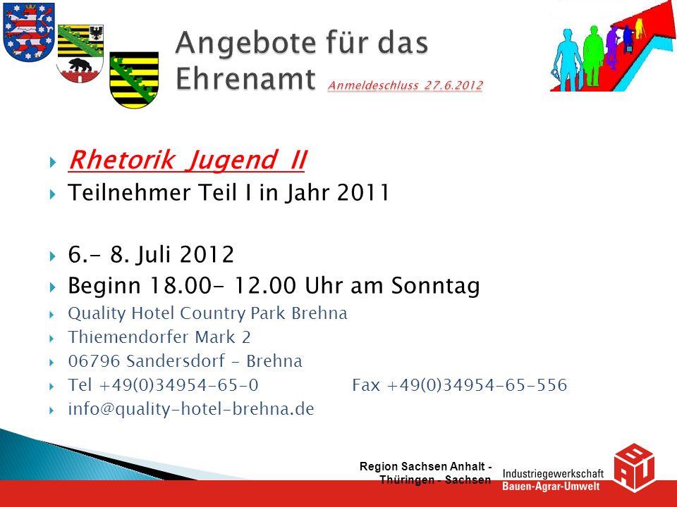 Rhetorik Jugend II Teilnehmer Teil I in Jahr 2011 6.- 8. Juli 2012 Beginn 18.00- 12.00 Uhr am Sonntag Quality Hotel Country Park Brehna Thiemendorfer