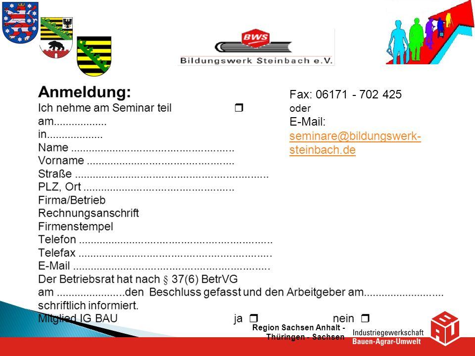 Region Sachsen Anhalt - Thüringen - Sachsen Fax: 06171 - 702 425 oder E-Mail: seminare@bildungswerk- steinbach.de