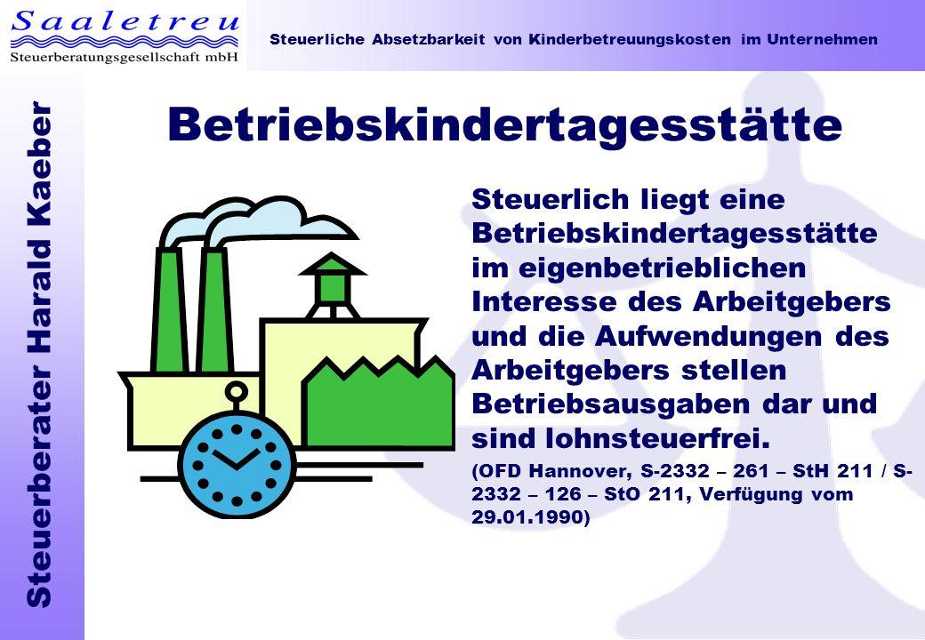 Steuerliche Absetzbarkeit von Kinderbetreuungskosten im Unternehmen Steuerberater Harald Kaeber Betriebskindertagesstätte Steuerlich liegt eine Betrie