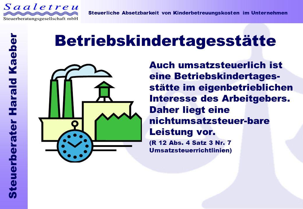 Steuerliche Absetzbarkeit von Kinderbetreuungskosten im Unternehmen Steuerberater Harald Kaeber Betriebskindertagesstätte Auch umsatzsteuerlich ist ei