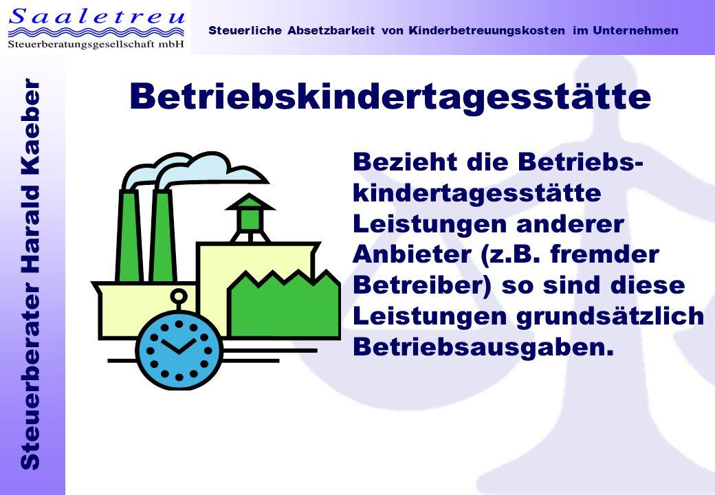 Steuerliche Absetzbarkeit von Kinderbetreuungskosten im Unternehmen Steuerberater Harald Kaeber Betriebskindertagesstätte Bezieht die Betriebs- kinder