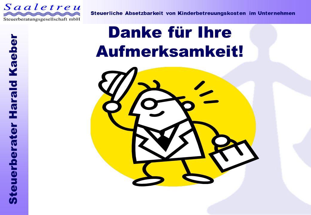 Steuerliche Absetzbarkeit von Kinderbetreuungskosten im Unternehmen Steuerberater Harald Kaeber Danke für Ihre Aufmerksamkeit!