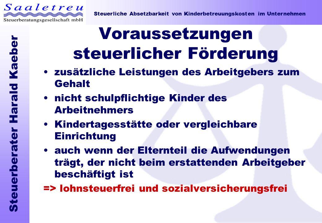 Steuerliche Absetzbarkeit von Kinderbetreuungskosten im Unternehmen Steuerberater Harald Kaeber Voraussetzungen steuerlicher Förderung zusätzliche Lei