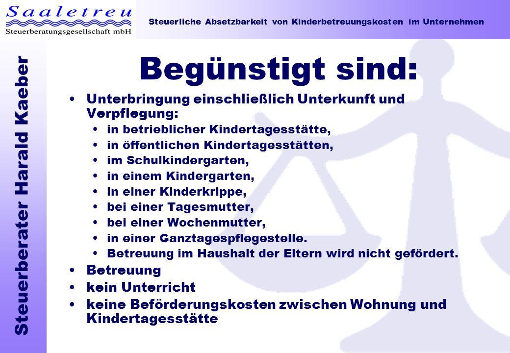 Steuerliche Absetzbarkeit von Kinderbetreuungskosten im Unternehmen Steuerberater Harald Kaeber Begünstigt sind: Unterbringung einschließlich Unterkun