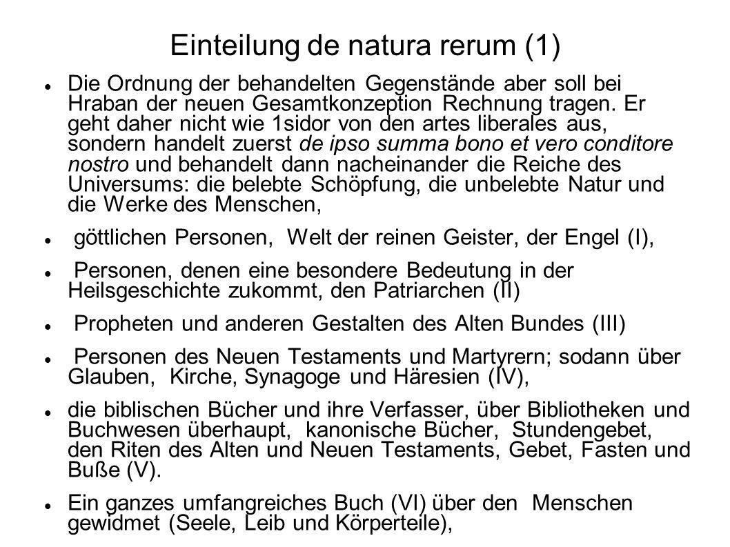 Einteilung de natura rerum (1) Die Ordnung der behandelten Gegenstände aber soll bei Hraban der neuen Gesamtkonzeption Rechnung tragen. Er geht daher