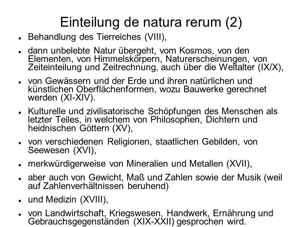 Einteilung de natura rerum (2) Behandlung des Tierreiches (VIII), dann unbelebte Natur übergeht, vom Kosmos, von den Elementen, von Himmelskörpern, Na