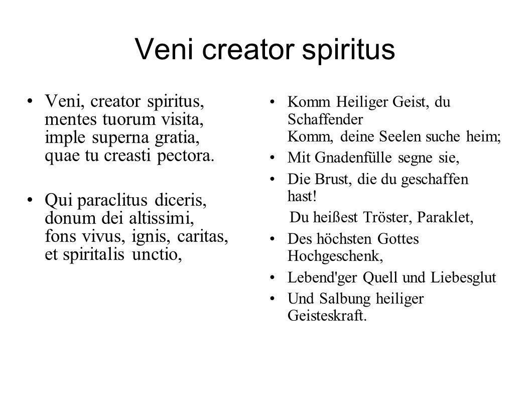 Veni creator spiritus Veni, creator spiritus, mentes tuorum visita, imple superna gratia, quae tu creasti pectora. Qui paraclitus diceris, donum dei a