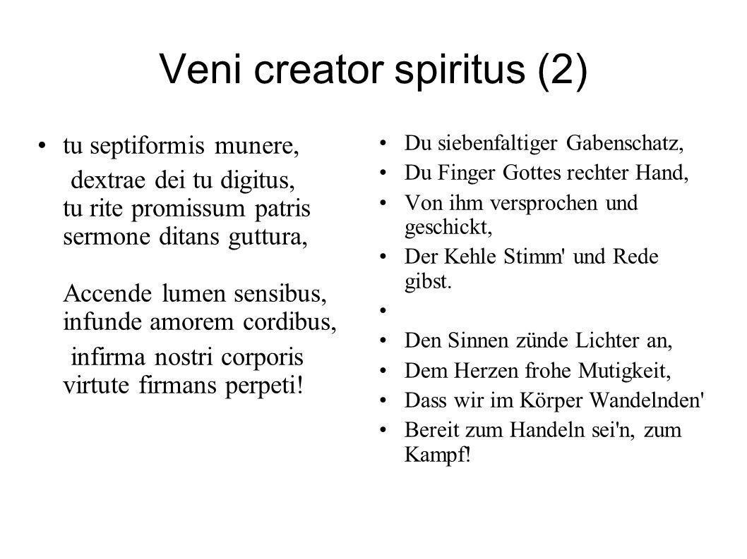 Veni creator spiritus (2) tu septiformis munere, dextrae dei tu digitus, tu rite promissum patris sermone ditans guttura, Accende lumen sensibus, infu