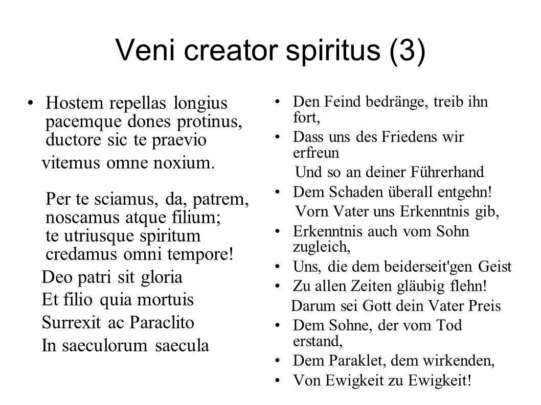 Veni creator spiritus (3) Hostem repellas longius pacemque dones protinus, ductore sic te praevio vitemus omne noxium. Per te sciamus, da, patrem, nos
