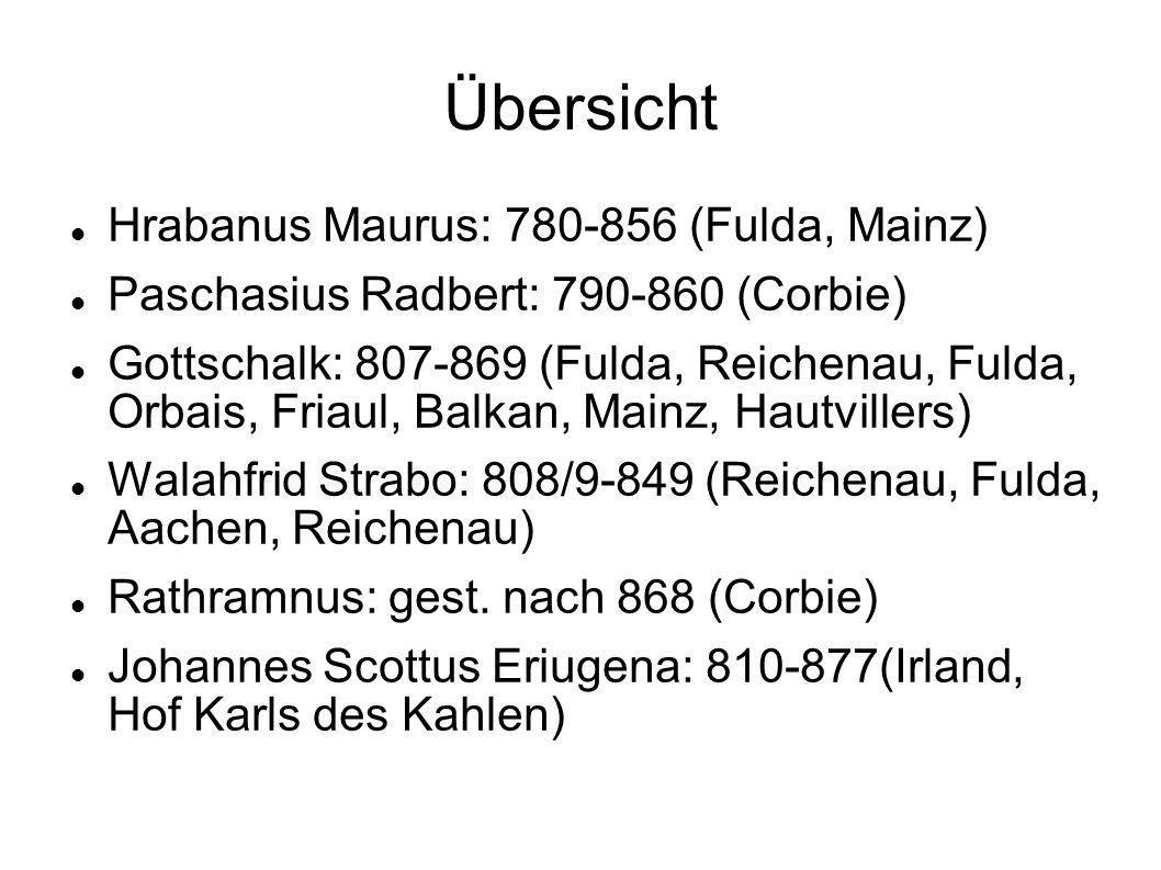 Übersicht Hrabanus Maurus: 780-856 (Fulda, Mainz) Paschasius Radbert: 790-860 (Corbie) Gottschalk: 807-869 (Fulda, Reichenau, Fulda, Orbais, Friaul, B