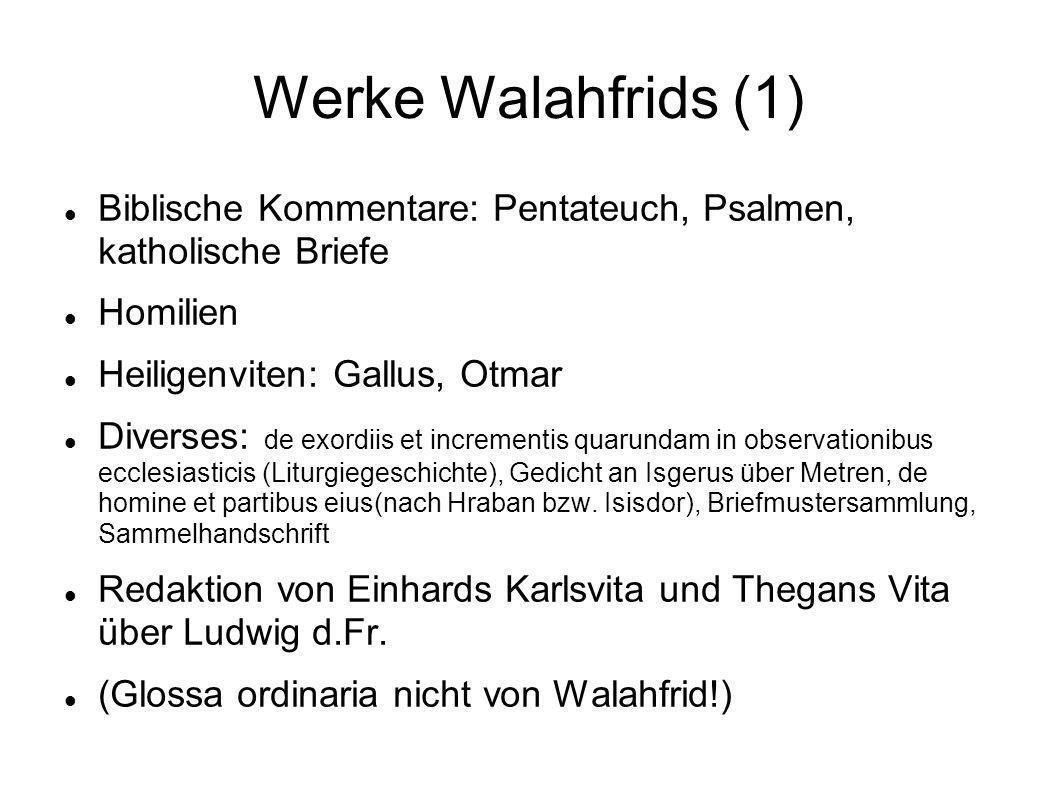 Werke Walahfrids (1) Biblische Kommentare: Pentateuch, Psalmen, katholische Briefe Homilien Heiligenviten: Gallus, Otmar Diverses: de exordiis et incr